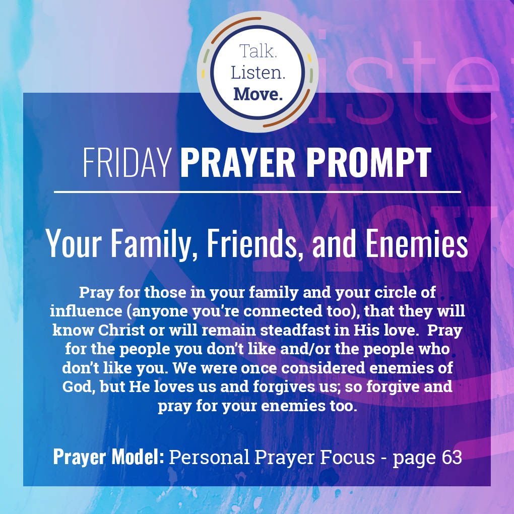 Friday - Pray for friends, family, enemies